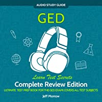 GED Audio Study Guide! Complete A-Z Review Edition!: Ultimate Test Prep Book for the GED Exam!: Covers All Test Subjects…