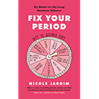 Fix Your Period: Six Weeks to Life-Long Hormone Balance