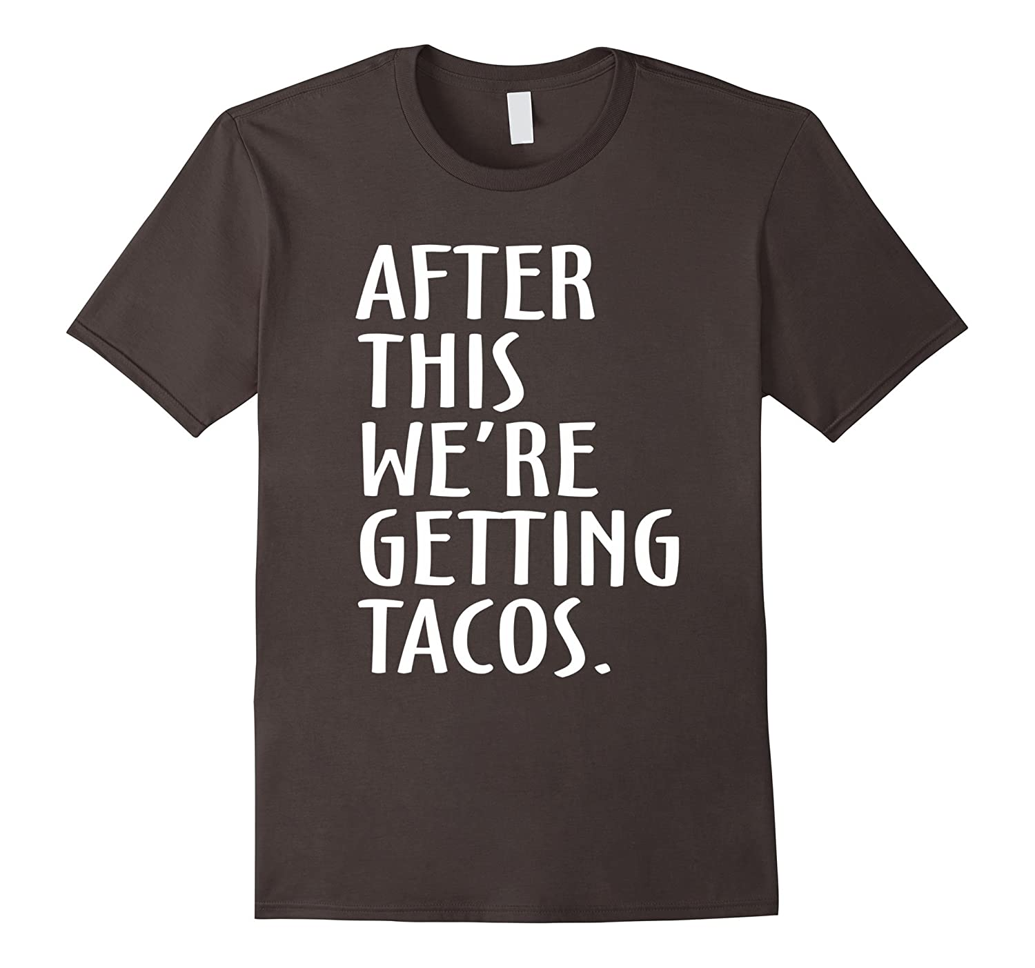 After this were getting tacos T-shirt-TH