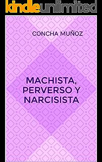 Machista, perverso y narcisista