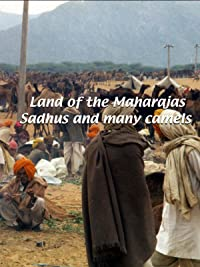 Land of the Maharajas – Sadhus and Many Camels