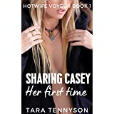 Sharing Casey: Her First Time (Hotwife Voyeur Book 1)