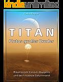 Titan: Plutos großer Bruder: Raumsonde Cassini-Huygens und der finsterste Saturnmond