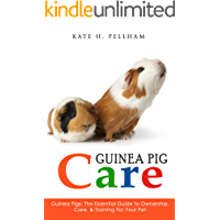 Guinea Pigs: The Essential Guide To Ownership, Care, & Training For Your Pet (Guinea Pig Care)