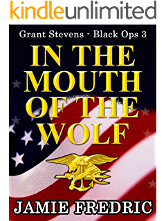 In The Mouth Of Wolf Navy SEAL Grant Stevens Book 3