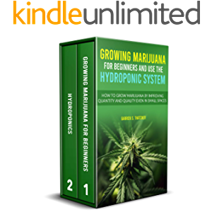 GROWING MARIJUANA FOR BEGINNERS & USE THE HYDROPONIC SYSTEM: how to grow marijuana by improving quantity and quality…