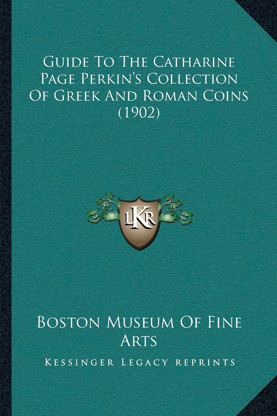Read Online Guide To The Catharine Page Perkin's Collection Of Greek And Roman Coins (1902) ebook