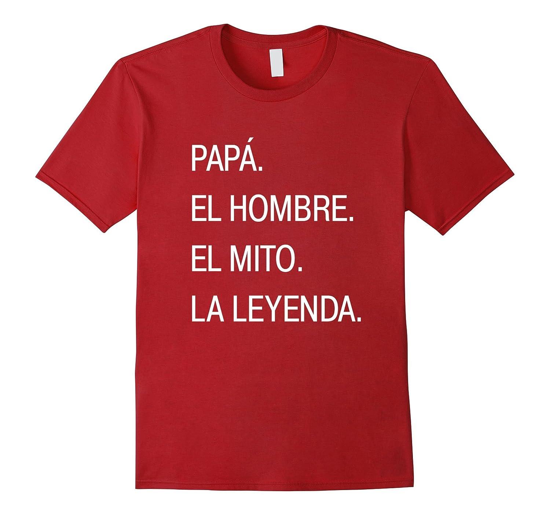 e20516f9b Papa Spanish Dad Man Myth Legend T Shirt Fathers Birthday ...