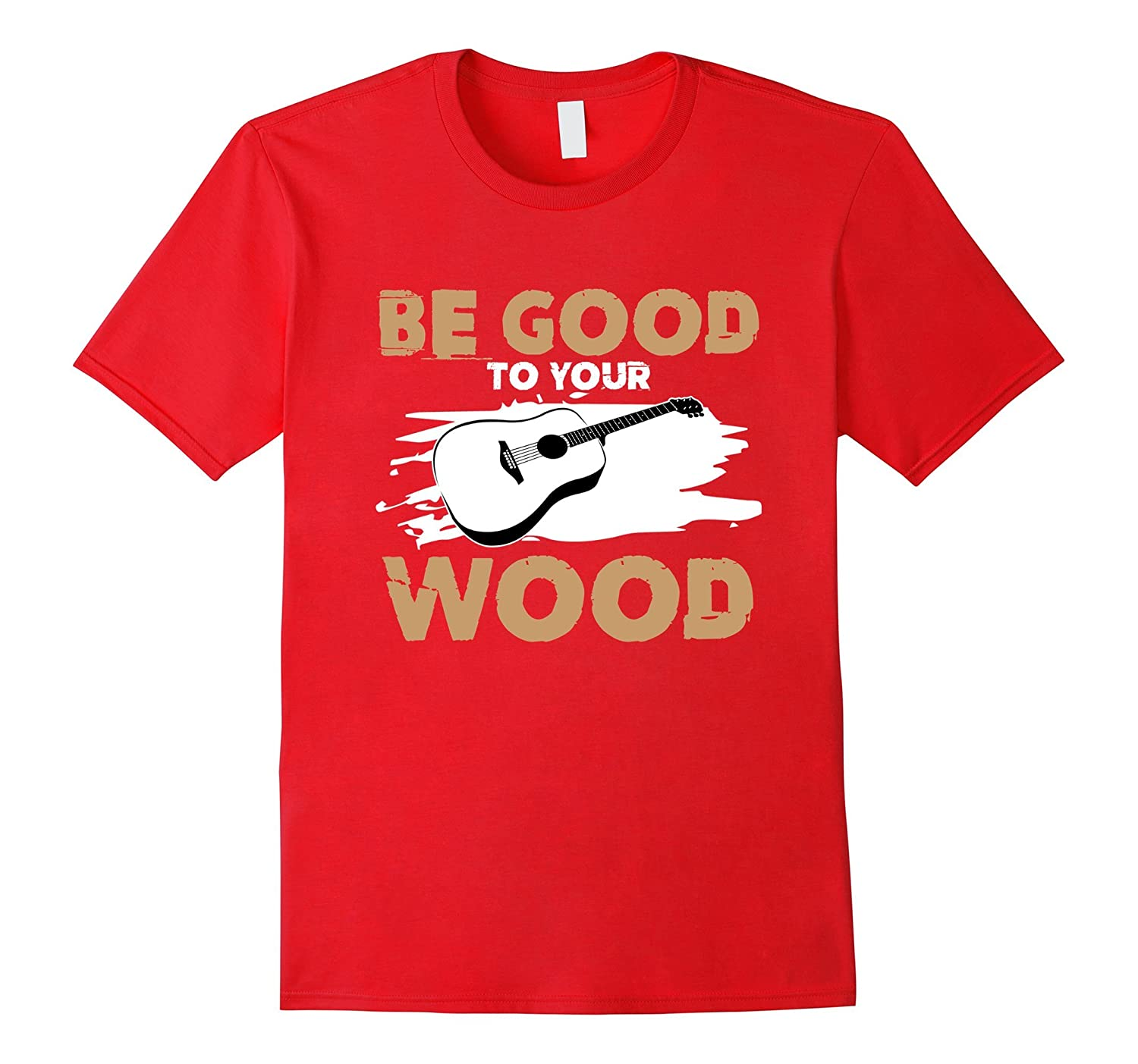 Be Good To Your Wood Guitar T-Shirt-FL