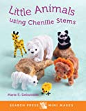 Little Animals using Chenille Stems (Search Press Mini Makes)