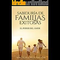 SABIDURÍA DE FAMILIAS EXITOSAS: EL PODER DEL AMOR