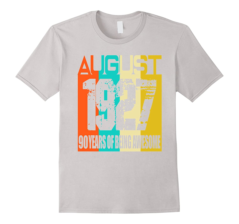 August 1927 90th Birthday Ideas 90 Yrs Old Bday T Shirt 4LVS