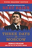 Three Days in Moscow Young Readers' Edition: Ronald Reagan and the Fall of the Soviet Empire