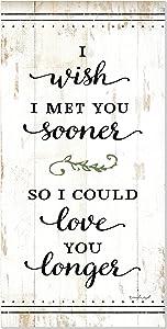 I Wish I Met You Sooner So I Could Love You Longer Rustic Wood Wall Sign 9x18