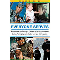 Everyone Serves: A Handbook for Family & Friends of Service Members: During Pre-Deployment, Deployment and Reintegration