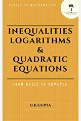 Inequalities, Logarithms & Quadratic Equations: Devil In Mathematics (Basic to Advanced Book 1) Kindle Edition