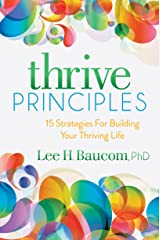 Thrive Principles: 15 Strategies For Building Your Thriving Life Kindle Edition
