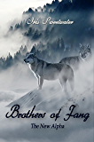 Brothers of Fang: The New Alpha (The Brothers of Fang Book 1)
