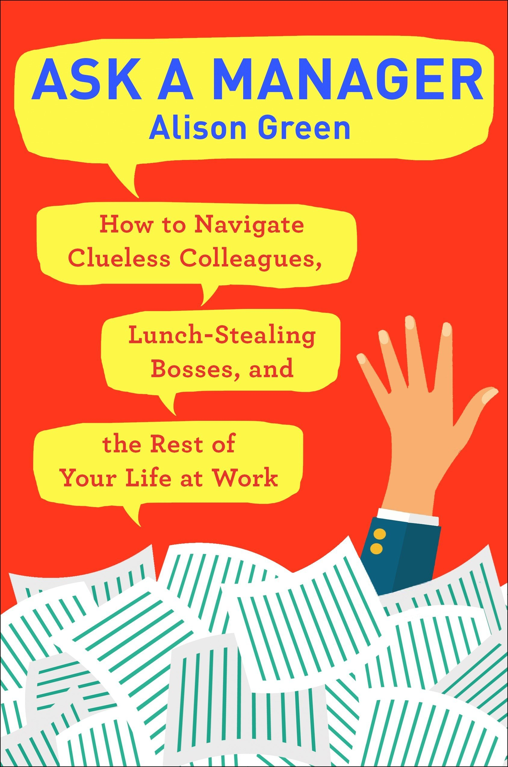Download Ask a Manager: How to Navigate Clueless Colleagues, Lunch-Stealing Bosses, and the Rest of Your Life at Work pdf