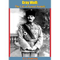 Gray Wolf: The Life of Kemal Ataturk