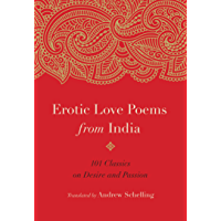 Erotic Love Poems from India: 101 Classics on Desire and Passion