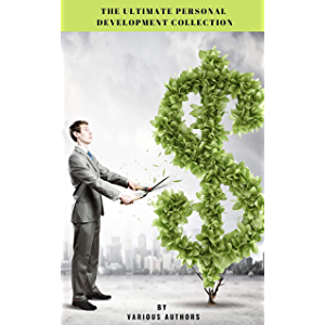 The Ultimate Personal Development Collection: The Greatest Writings of All Time on the Secrets to Wealth and Prosperity