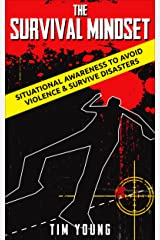 The Survival Mindset: Situational Awareness to Avoid Violence & Survive Disasters Kindle Edition