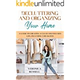 Decluttering and Organizing Your Home: A Guide to Creating a Clean and Focused Life, Including Checklists