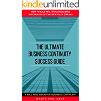 The Ultimate Business Continuity Success Guide: How to Build Real-World Resilience and Unleash Exciting New Value Streams! (English Edition)