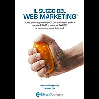 Il Succo del Web Marketing: Tutto ciò che gli imprenditori avrebbero dovuto sapere prima di investire online (e che nessuno ha mai detto loro)