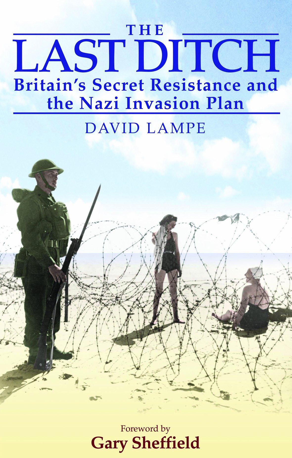 The Last Ditch: Britain's Secret Resistance and the Nazi Invasion Plan PDF