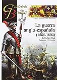 Guerra anglo-española,La (1585-1604) (Guerreros y Batallas)