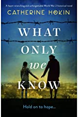 What Only We Know: A heart-wrenching and unforgettable World War 2 historical novel Kindle Edition
