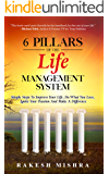 6 Pillars of The Life Management System: Simple Steps to Improve Your Life, Do What You Love, Ignite Your Passion and Make a Difference