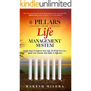 6 Pillars of The Life Management System: Simple Steps to Improve Your Life, Do What You Love, Ignite Your Passion and…