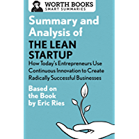 Summary and Analysis of The Lean Startup: How Today's Entrepreneurs Use Continuous Innovation to Create Radically Successful Businesses: Based on the Book ... Ries (Smart Summaries) (English Edition)