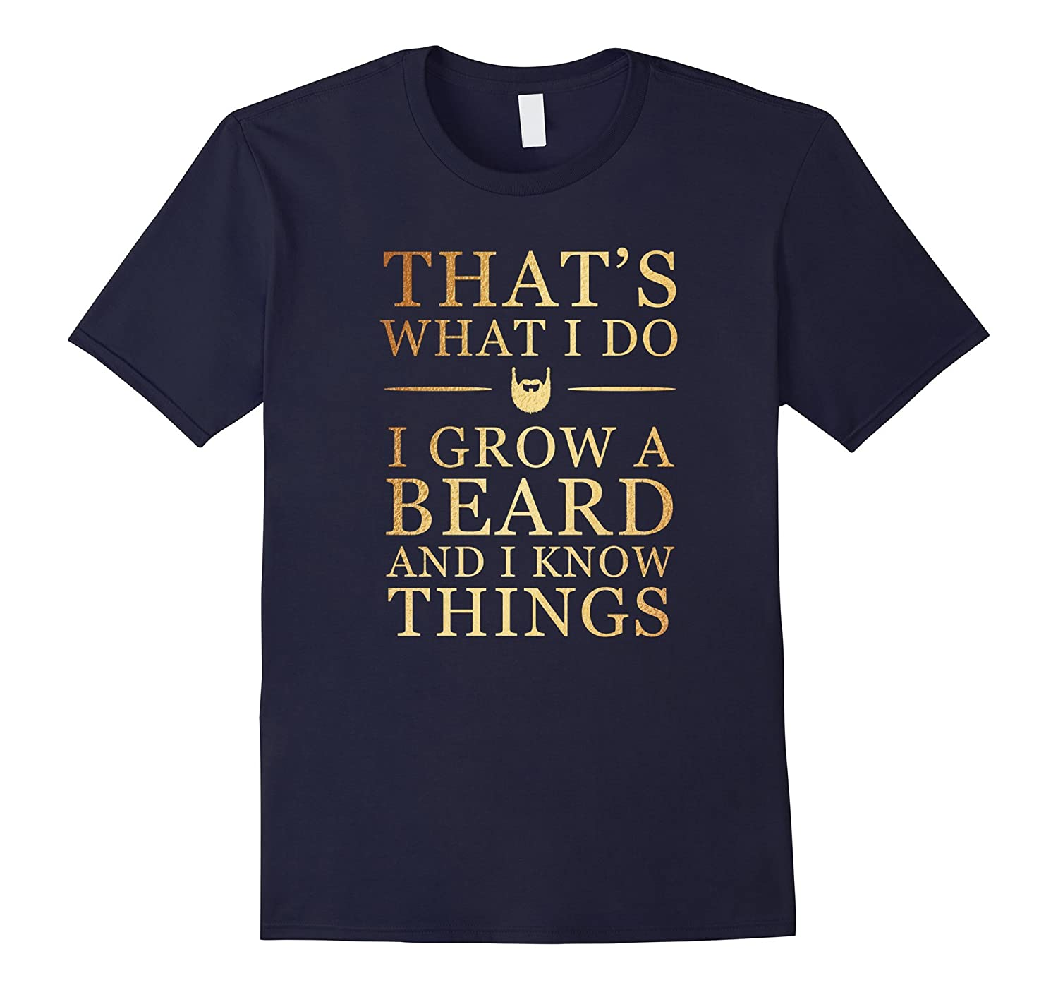 That's What I Do I Grow A Beard And I Know Thing T-shirt-ANZ