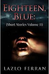 Eighteen, Blue: (Short Stories Volume II) Kindle Edition