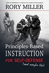 Principles-Based Instruction for Self-Defense (And Maybe Life) Kindle Edition