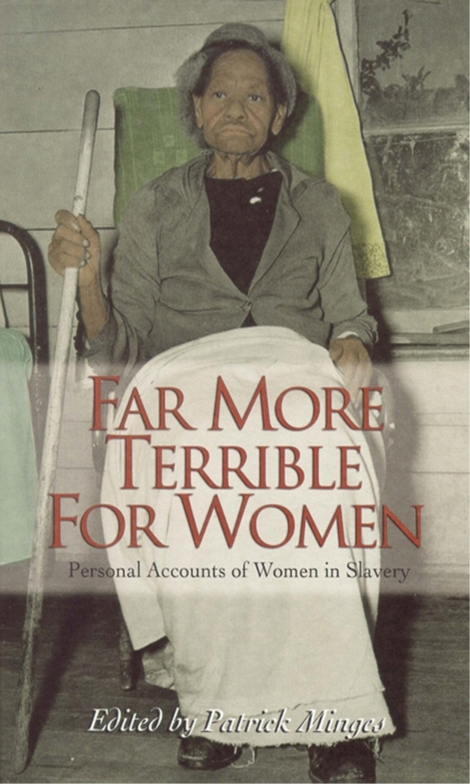 Far More Terrible for Women: Personal Accounts of Women in Slavery (Real Voices, Real History) PDF