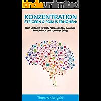 Konzentration steigern & Fokus erhöhen: Dein Leitfaden für mehr Konzentration, maximale Produktivität und schnellen Erfolg