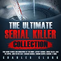The Ultimate Serial Killer Collection: True Crime Stories and Biographies of Ted Bundy, Jeffrey Dahmer, Zodiac Killer…
