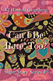 Can I Be Rare, Too? (KJ Hannah Greenberg Short Story Series Book 5)