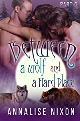 Between a Wolf and a Hard Place- Part 5: (BBW Shifter Menage) Kindle Edition