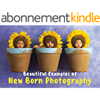 Beautiful Examples of Newborn Photography: Great Idea for Newborn (English Edition)