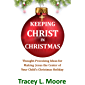 Keeping Christ in Christmas: Thought-Provoking Ideas for Making Jesus the Center of Your Child's Christmas Holiday