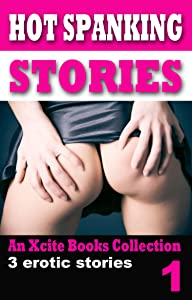 Hot Spanking Stories - Volume One - An Xcite Books collection