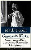 Gesammelte Werke: Romane, Kurzgeschichten, Memoiren und Humoristische Reiseerzählungen (Vollständige deutsche Ausgaben): Tom Sawyer + Huckleberry Finn ... + Biografie von Mark Twain und viel mehr