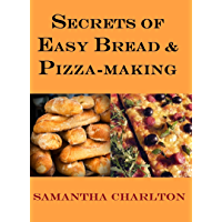 Secrets of Easy Bread & Pizza-making
