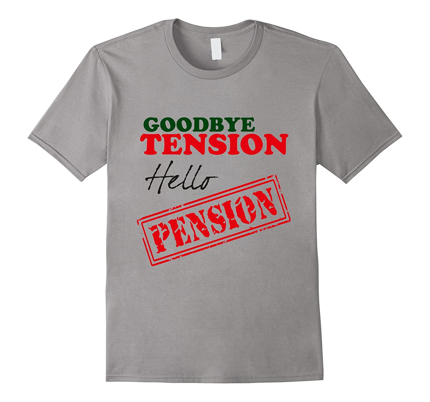 Goodbye Tension Hello Pension Retirement T-Shirt Gift 2017-BN